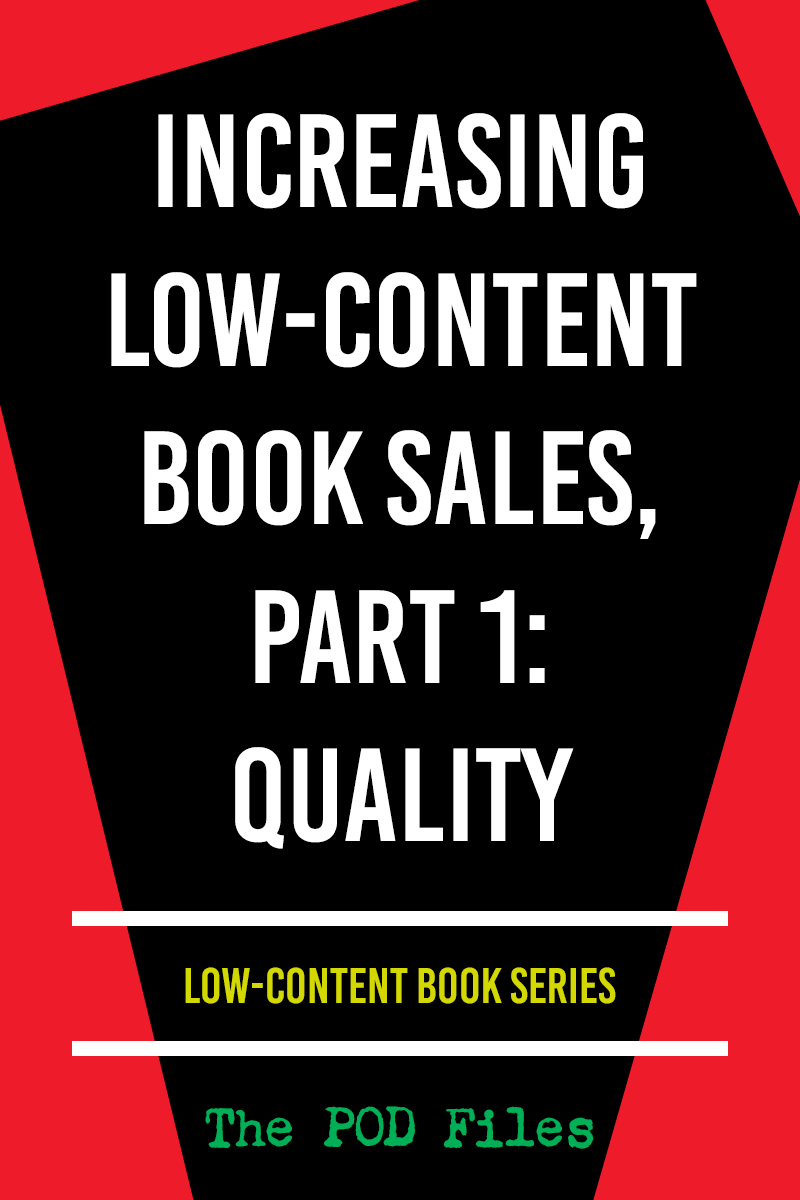 Increasing Low-Content Books Sales, Part 1: Quality | The Pod Files | #selfpublishing #KDP