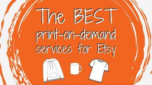 The best print on demand services for Etsy
