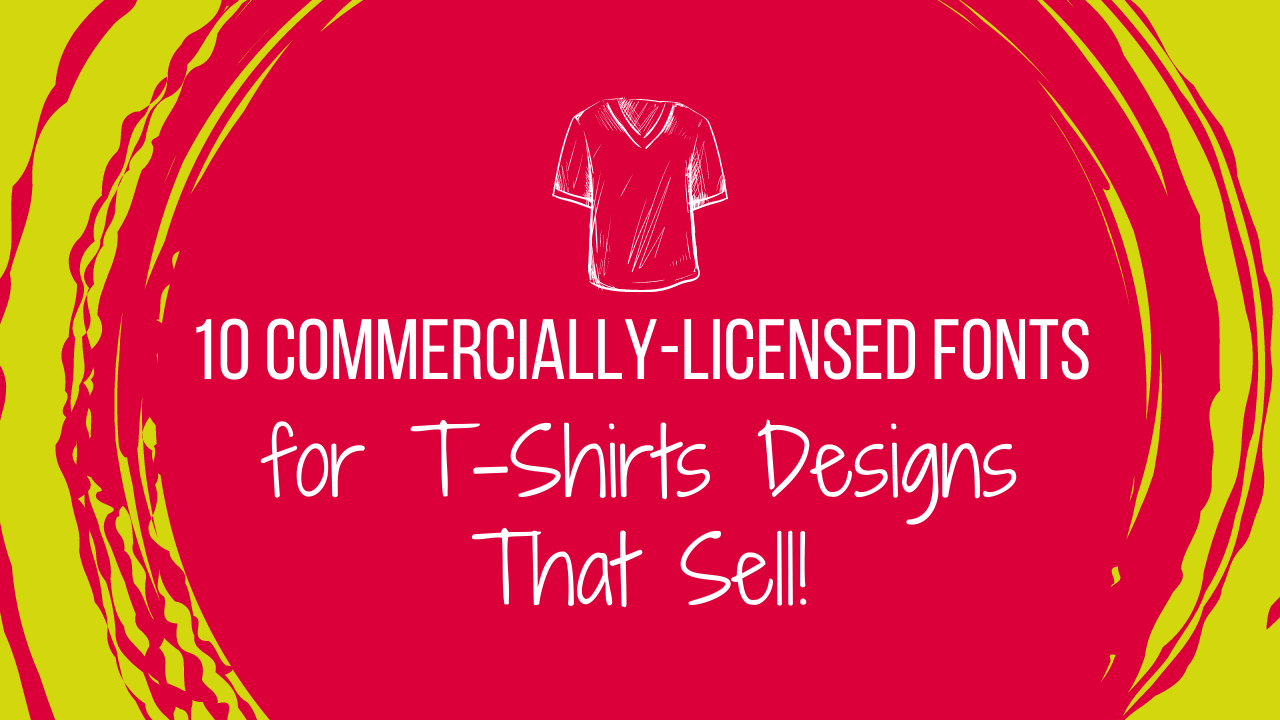 10 commercially-licensed fonts for t-shirt designs that sell!